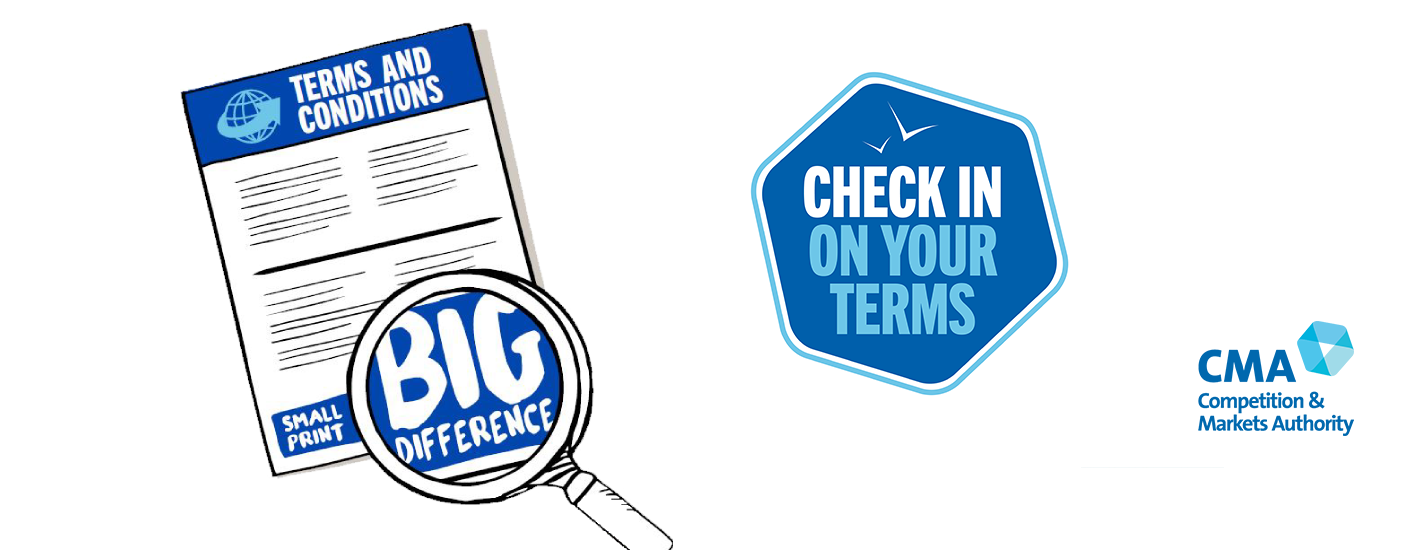 Terms and conditions - small print, big difference. Check in on your terms. CMA (Competition and Markets Authority).